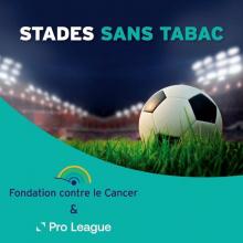 La Pro League et la Fondation contre le Cancer partenaires pour des Stades sans Tabac